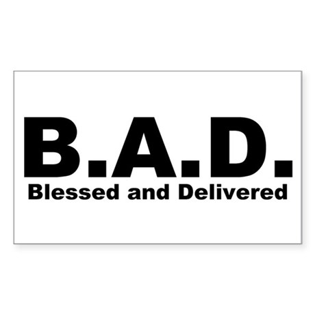 Blessed and Delivered (B.A.D.) Christian Sticker (