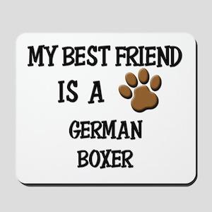 My best friend is a GERMAN BOXER Mousepad