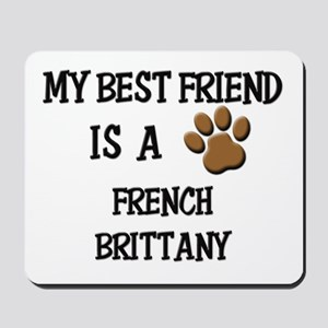 My best friend is a FRENCH BRITTANY Mousepad