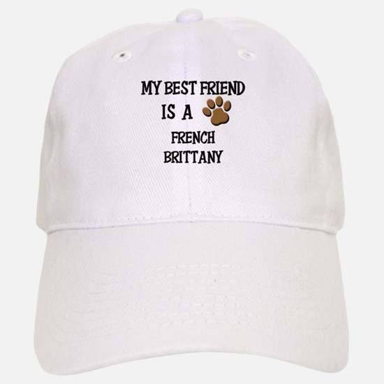 My best friend is a FRENCH BRITTANY Baseball Baseball Cap