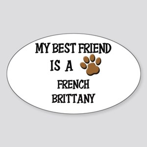 My best friend is a FRENCH BRITTANY Oval Sticker
