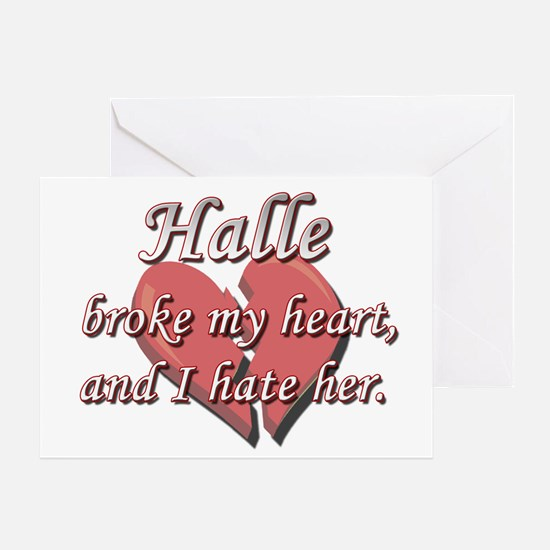 Halle broke my heart and I hate her Greeting Card