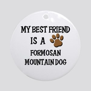 My best friend is a FORMOSAN MOUNTAIN DOG Ornament