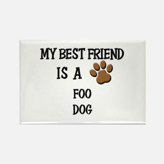 My best friend is a FOO DOG Rectangle Magnet