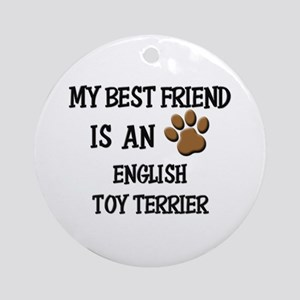 My best friend is an ENGLISH TOY TERRIER Ornament