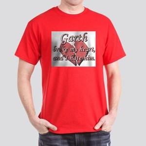 Garth broke my heart and I hate him Dark T-Shirt