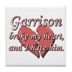 Garrison broke my heart and I hate him Tile Coaste