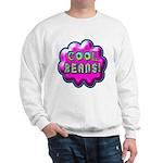 Cool Beans! Sweatshirt