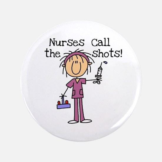 """Nurses Call the Shots 3.5"""" Button"""