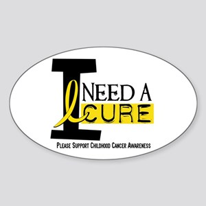 I Need A Cure 1 CHILDHOOD CANCER Oval Sticker