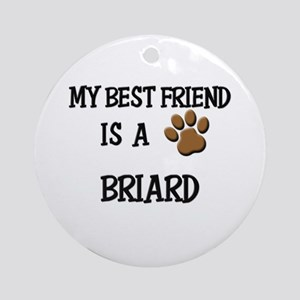 My best friend is a BRIARD Ornament (Round)