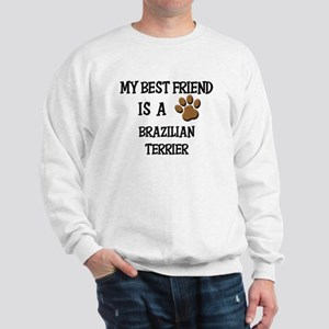 My best friend is a BRAZILIAN TERRIER Sweatshirt