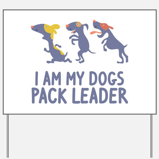 I'm My Dogs Pack leader Yard Sign