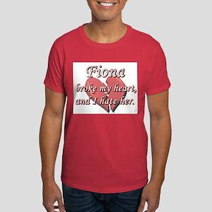 Fiona broke my heart and I hate her Dark T-Shirt