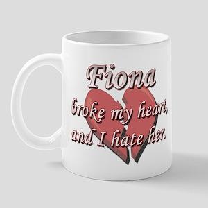 Fiona broke my heart and I hate her Mug