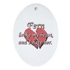 Fern broke my heart and I hate her Oval Ornament
