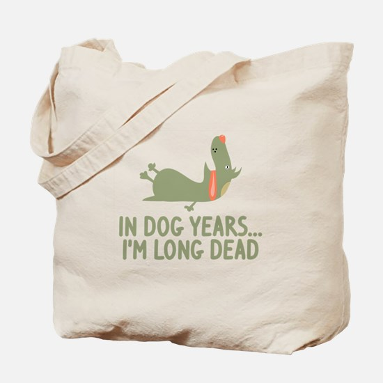 In Dog Years I'm Long Dead Tote Bag
