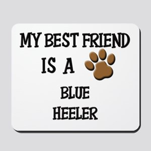 My best friend is a BLUE HEELER Mousepad