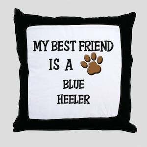 My best friend is a BLUE HEELER Throw Pillow