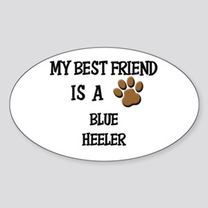 My best friend is a BLUE HEELER Oval Sticker