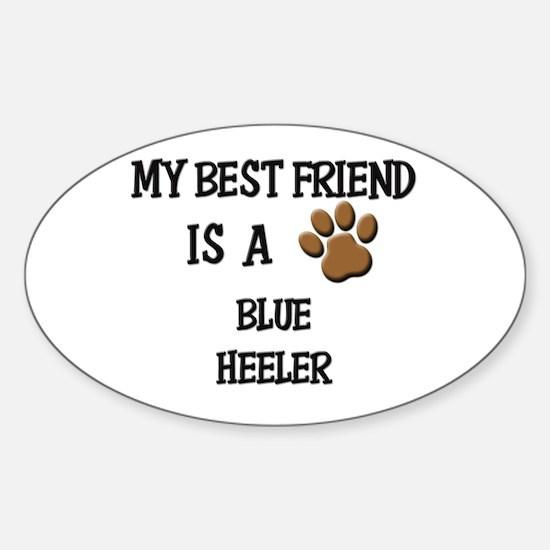 My best friend is a BLUE HEELER Oval Decal