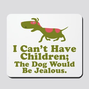I Can't Have Children Mousepad