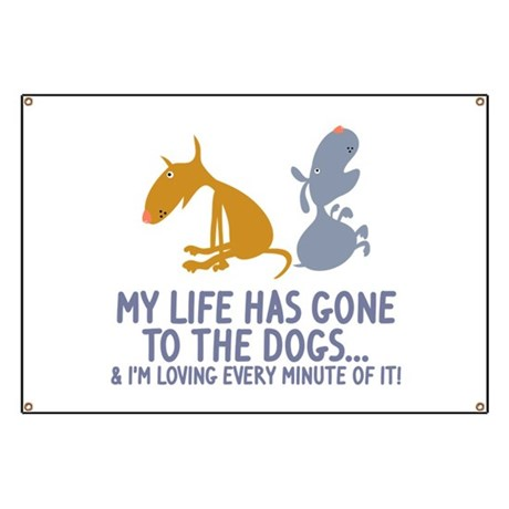 Life Has Gone To The Dogs Banner