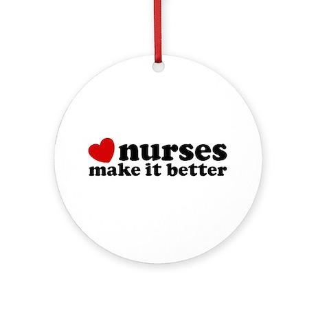 Nurses Make It Better Ornament (Round)