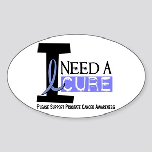 I Need A Cure PROSTATE CANCER Oval Sticker