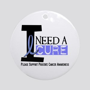 I Need A Cure PROSTATE CANCER Ornament (Round)
