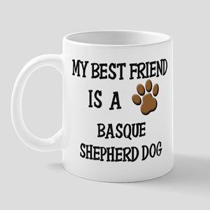 My best friend is a BASQUE SHEPHERD DOG Mug