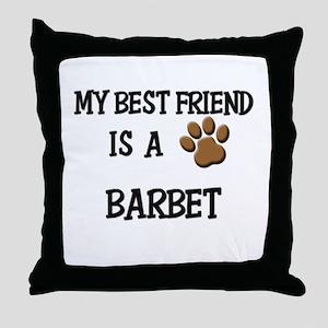 My best friend is a BARBET Throw Pillow