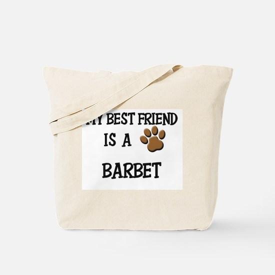 My best friend is a BARBET Tote Bag