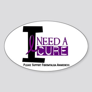 I Need A Cure FIBROMYALGIA Oval Sticker