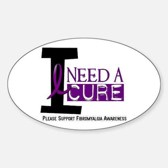 I Need A Cure FIBROMYALGIA Oval Decal