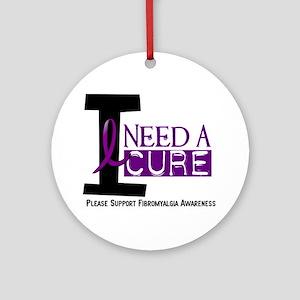 I Need A Cure FIBROMYALGIA Ornament (Round)