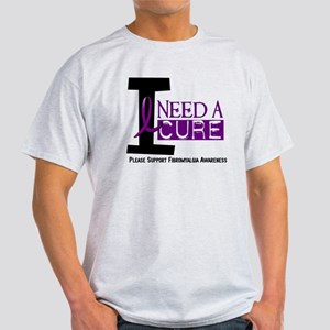 I Need A Cure FIBROMYALGIA Light T-Shirt