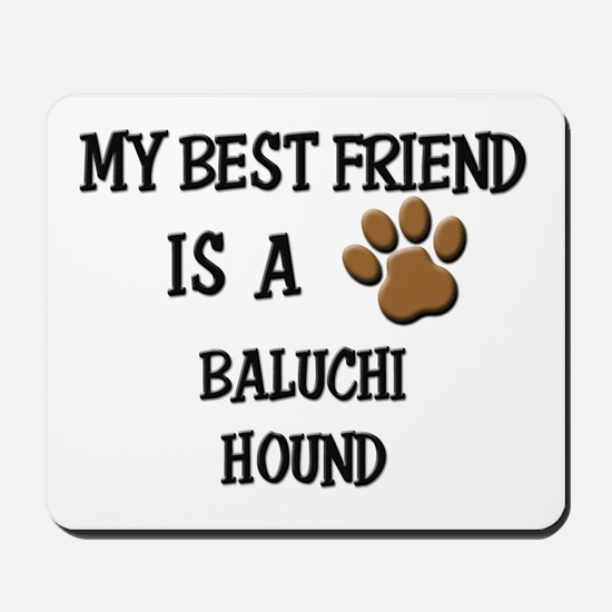 My best friend is a BALUCHI HOUND Mousepad