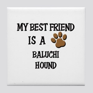 My best friend is a BALUCHI HOUND Tile Coaster
