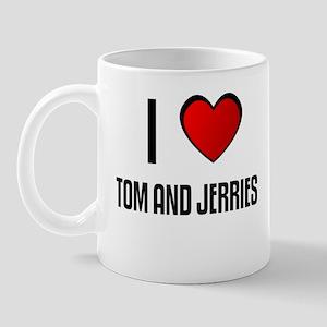 I LOVE TOM AND JERRIES Mug