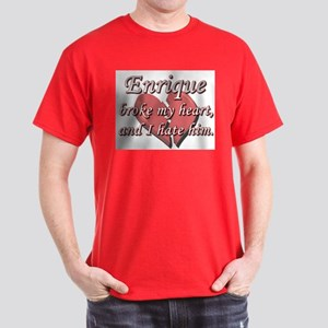 Enrique broke my heart and I hate him Dark T-Shirt