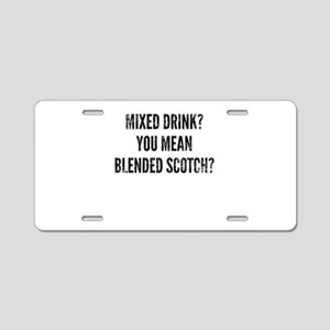 Mix Drink You Mean Blended Aluminum License Plate