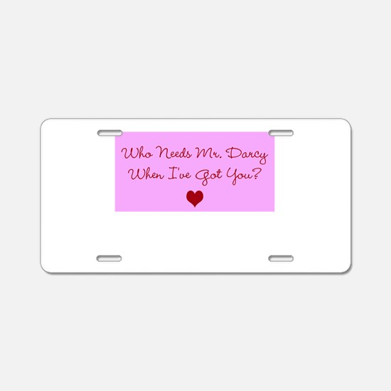 Who Needs Mr. Darcy? Pink Aluminum License Plate
