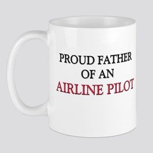 Proud Father Of An AIRLINE PILOT Mug