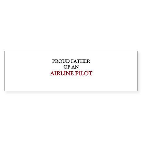 Proud Father Of An AIRLINE PILOT Bumper Sticker