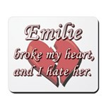 Emilie broke my heart and I hate her Mousepad