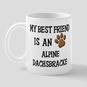 My best friend is an ALPINE DACHSBRACKE Mug