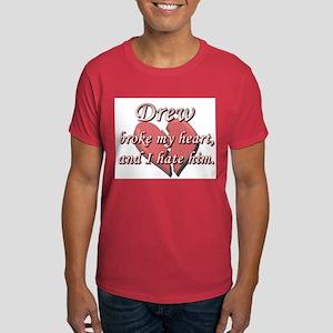 Drew broke my heart and I hate him Dark T-Shirt