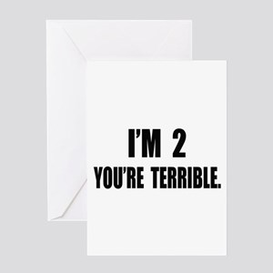 You're Terrible 2 Greeting Card