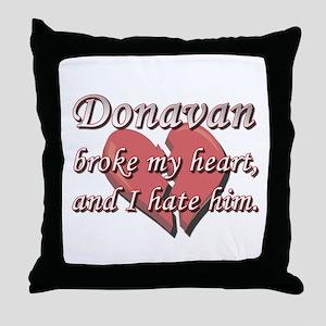 Donavan broke my heart and I hate him Throw Pillow